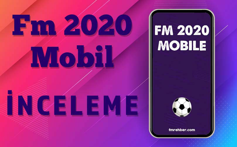 fm 2020 mobil inceleme